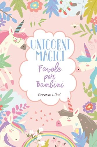 Unicorni Magici: Favole della Buonanotte per Bambini: Le fantastiche avventure di Dolly e i suoi amici...