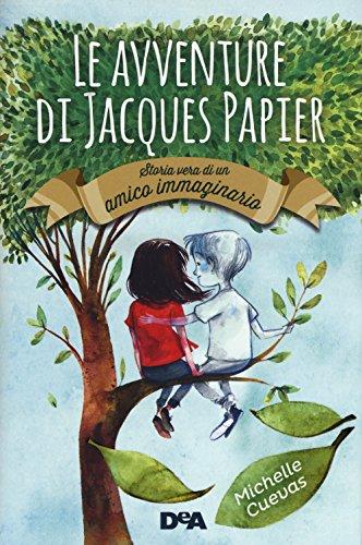 Le avventure di Jacques Papier. Storia vera di un amico immaginario