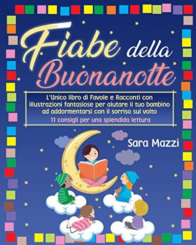 Fiabe Della Buonanotte: L'Unico libro di Favole e Racconti con illustrazioni fantasiose per aiutare il...