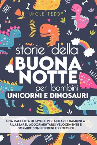 Storie Della Buonanotte Per Bambini: Unicorni e Dinosauri. Una Raccolta Di Favole Per Aiutare i Bambini a...