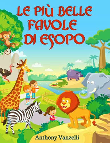 Le Più Belle Favole di Esopo: Una collezione di oltre 100 divertenti fiabe con morali educative, per...