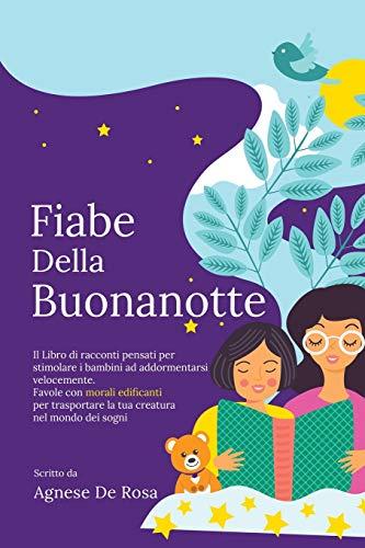 Fiabe della Buonanotte: Il Libro di racconti pensati per stimolare i bambini ad addormentarsi...